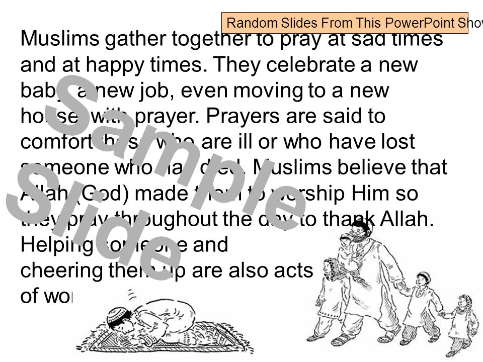 Muslims pray five times a day and when they pray they face Mecca.