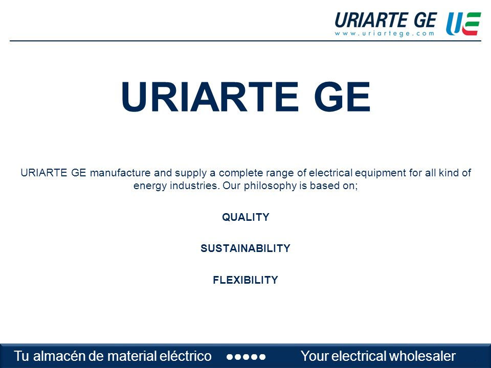URIARTE GE URIARTE GE manufacture and supply a complete range of electrical equipment for all kind of energy industries.
