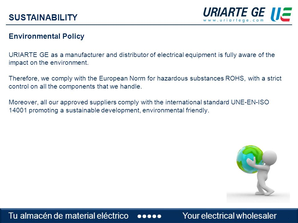 Environmental Policy URIARTE GE as a manufacturer and distributor of electrical equipment is fully aware of the impact on the environment.