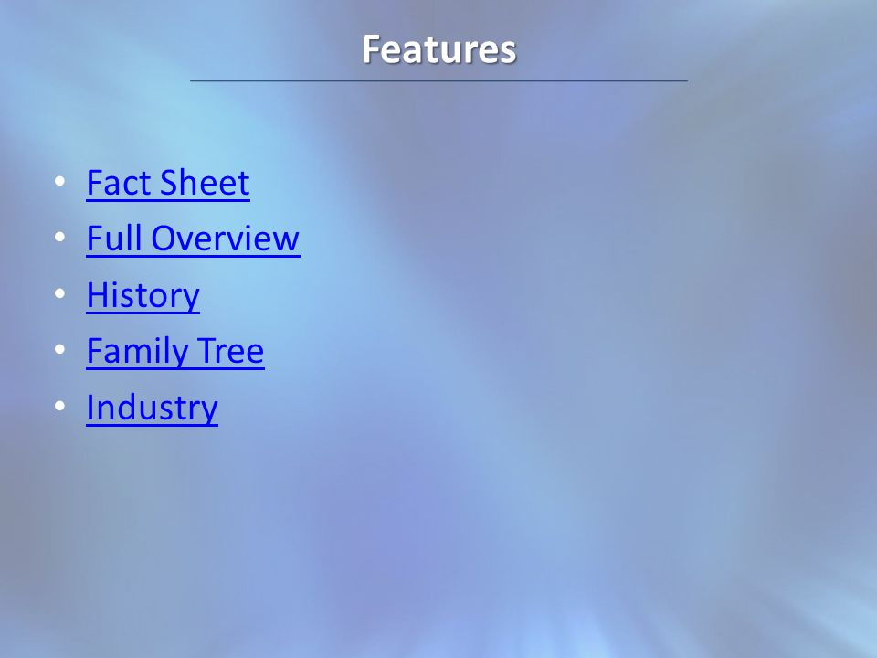 Features Fact Sheet Full Overview History Family Tree Industry