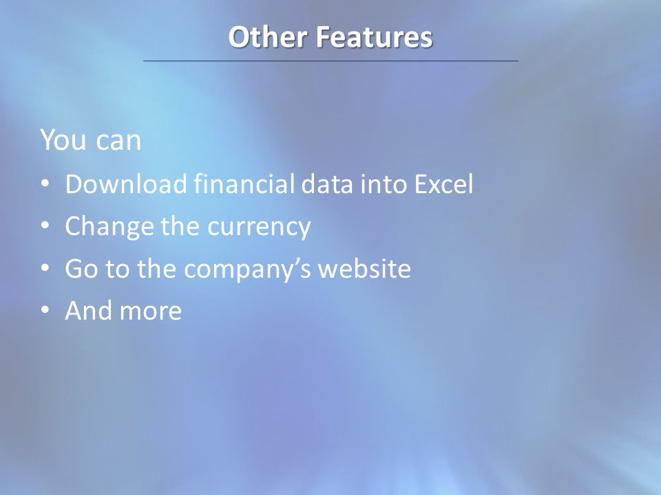 Other Features You can Download financial data into Excel Change the currency Go to the companys website And more