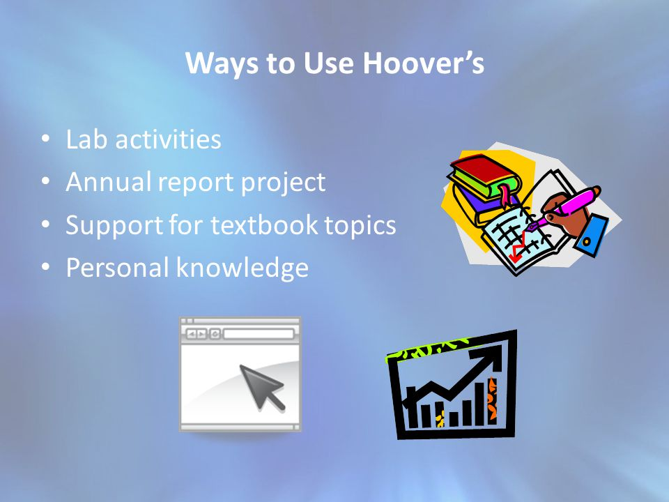 Ways to Use Hoovers Lab activities Annual report project Support for textbook topics Personal knowledge