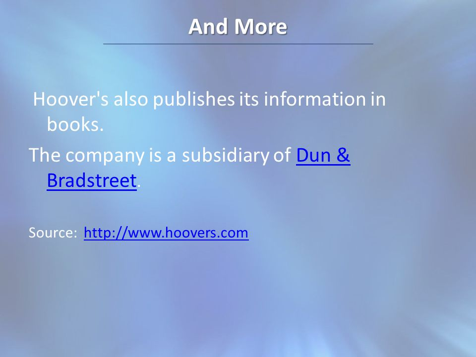 And More Hoover s also publishes its information in books.