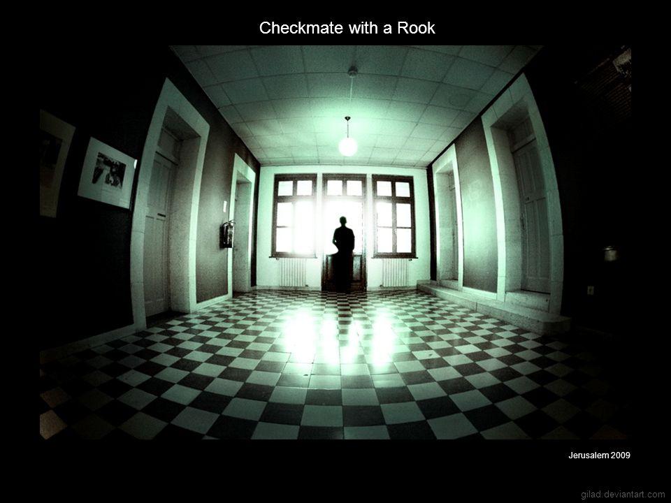 gilad.deviantart.com Checkmate with a Rook Jerusalem 2009