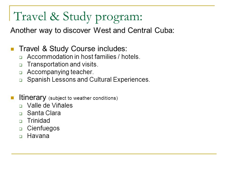 Travel & Study program: Another way to discover West and Central Cuba: Travel & Study Course includes: Accommodation in host families / hotels.