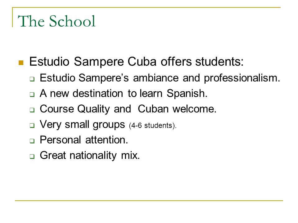 The School Estudio Sampere Cuba offers students: Estudio Samperes ambiance and professionalism.