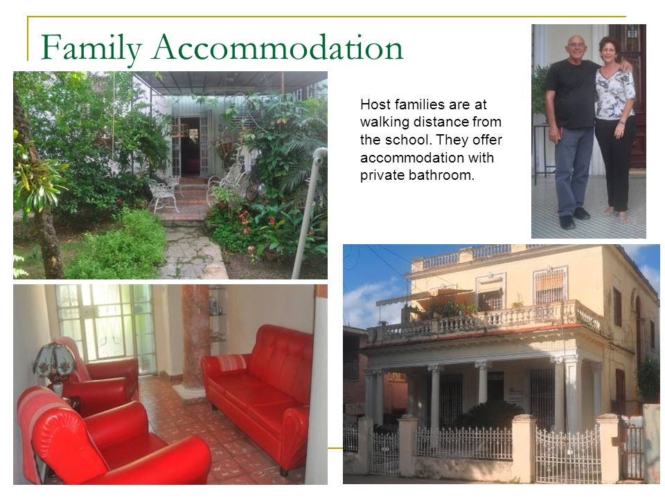 Family Accommodation Host families are at walking distance from the school.