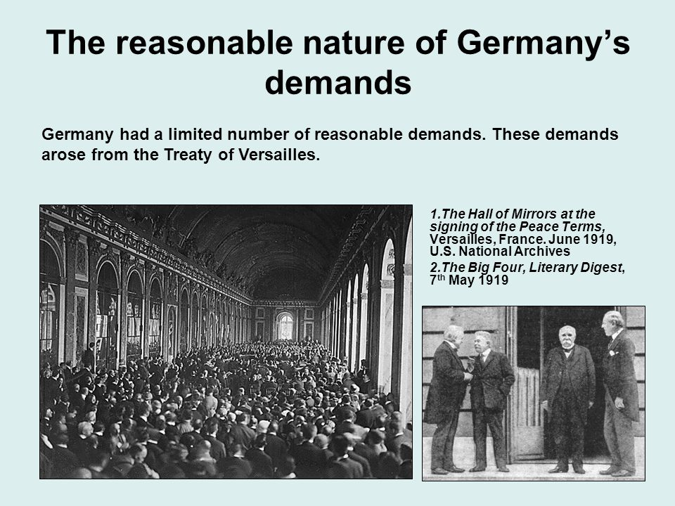 The reasonable nature of Germanys demands 1.The Hall of Mirrors at the signing of the Peace Terms, Versailles, France.