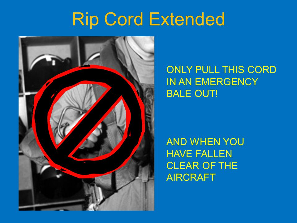 Rip Cord Extended ONLY PULL THIS CORD IN AN EMERGENCY BALE OUT.
