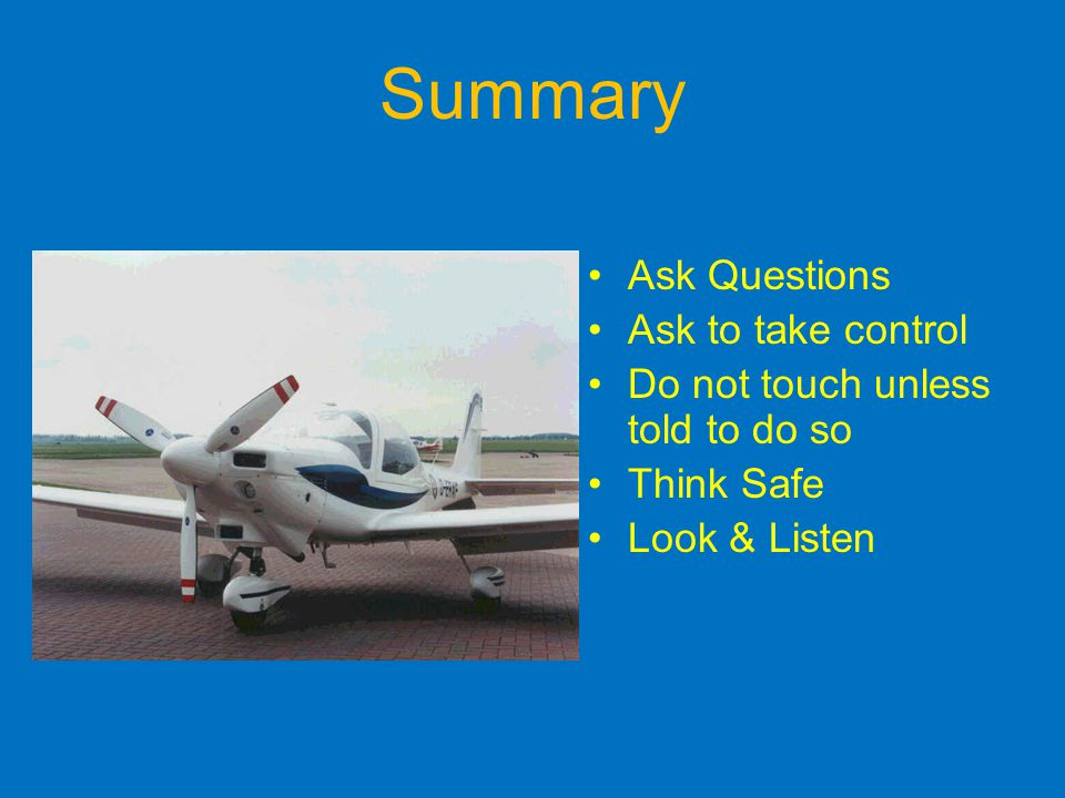 Summary Ask Questions Ask to take control Do not touch unless told to do so Think Safe Look & Listen