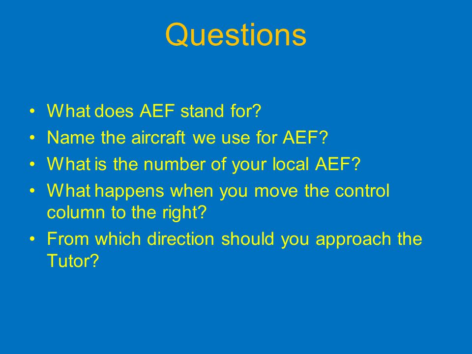 Questions What does AEF stand for.Name the aircraft we use for AEF.