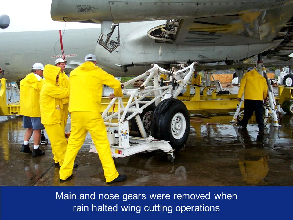 I n t e g r i t y - S e r v i c e - E x c e l l e n c e As of:23 Main and nose gears were removed when rain halted wing cutting operations