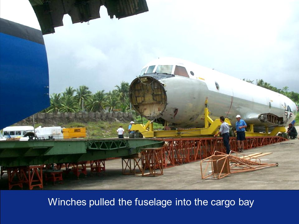 I n t e g r i t y - S e r v i c e - E x c e l l e n c e As of:35 Winches pulled the fuselage into the cargo bay
