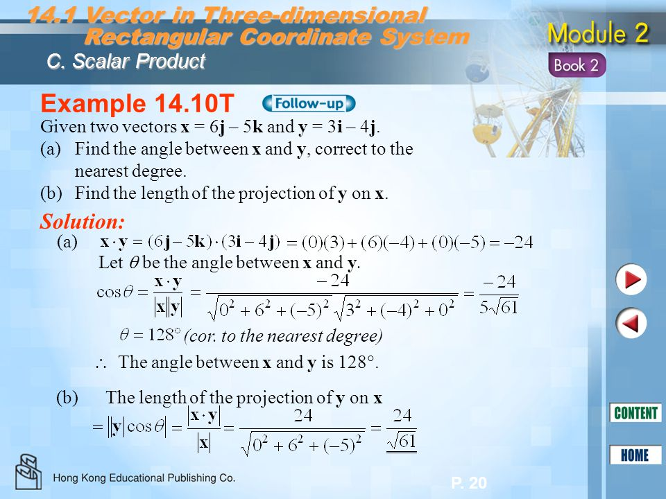 P. 20 Example 14.10T 14.1 Vector in Three-dimensional Rectangular Coordinate System Rectangular Coordinate System C. Scalar Product Solution: Given tw