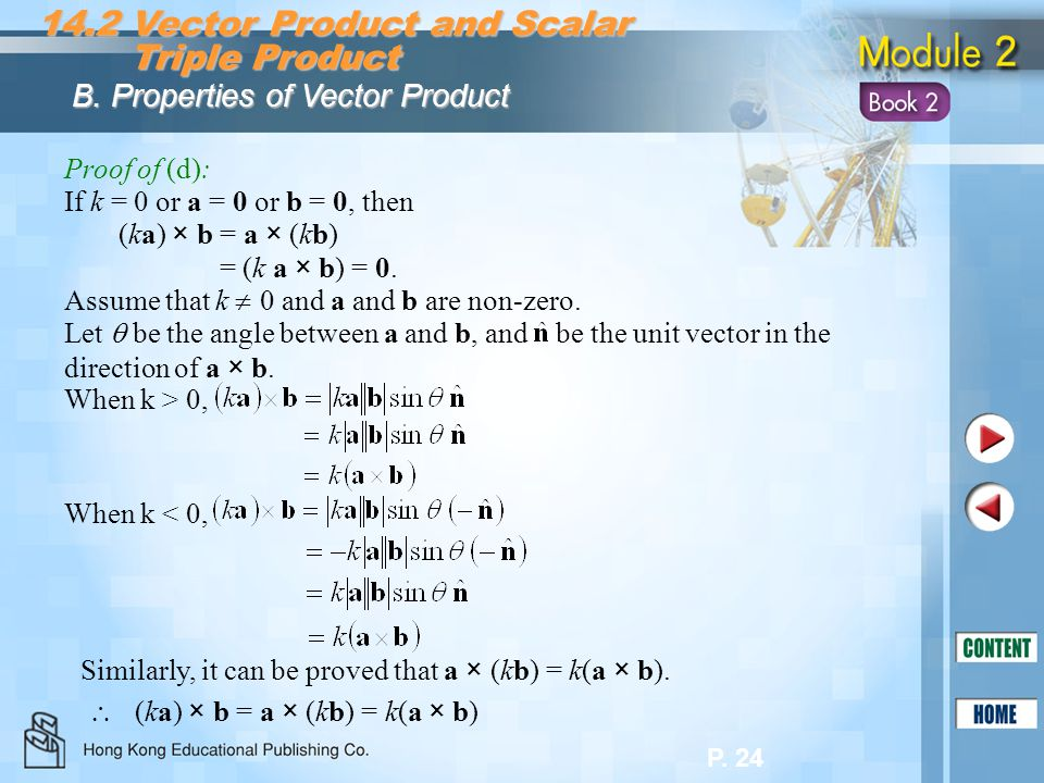 P. 24 14.2 Vector Product and Scalar Triple Product Triple Product B. Properties of Vector Product Proof of (d): If k = 0 or a = 0 or b = 0, then (ka)