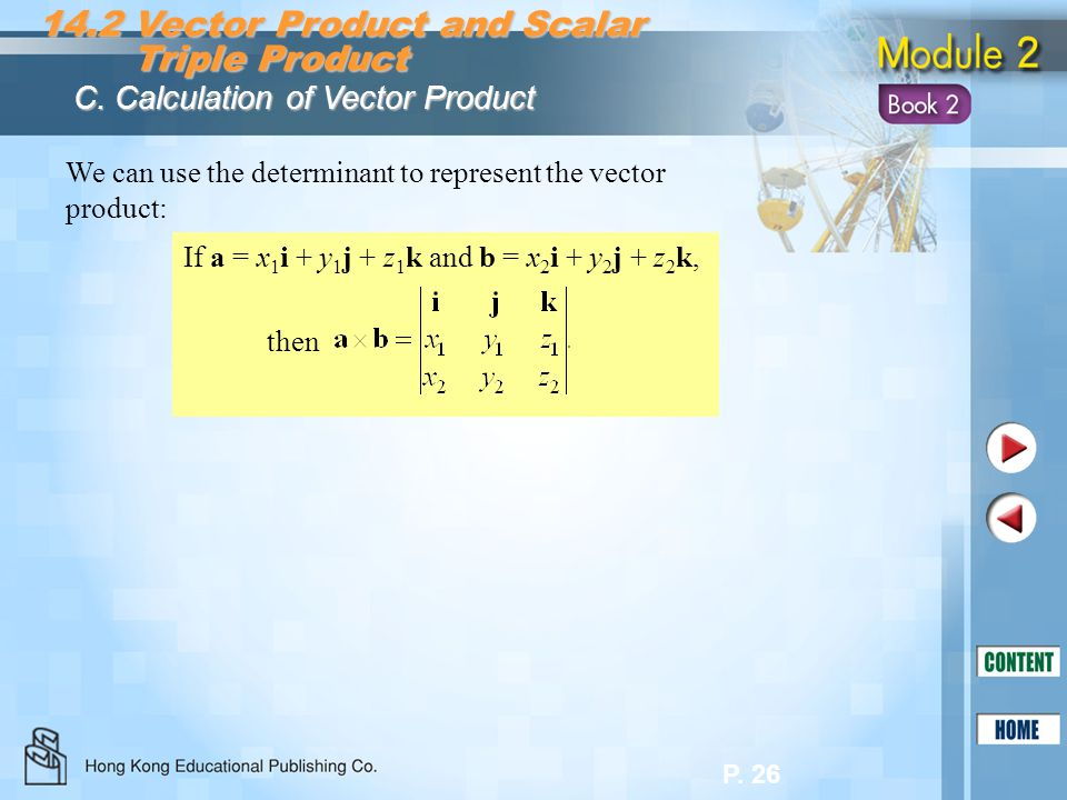 P. 26 14.2 Vector Product and Scalar Triple Product Triple Product C. Calculation of Vector Product We can use the determinant to represent the vector