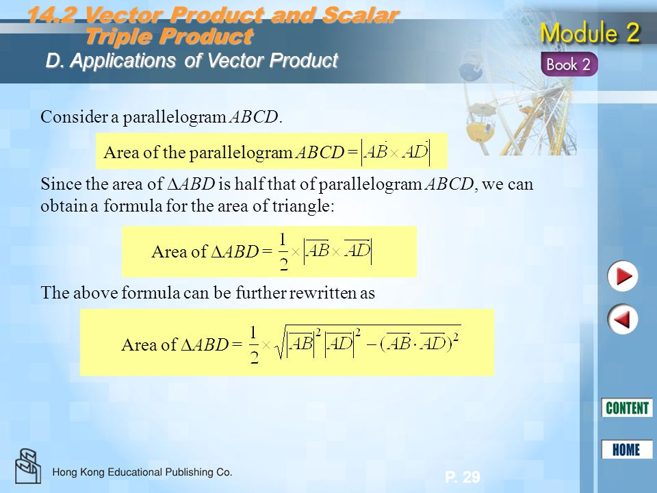 P. 29 14.2 Vector Product and Scalar Triple Product Triple Product D. Applications of Vector Product Consider a parallelogram ABCD. Area of the parall