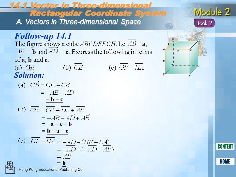 Follow-up 14.1 Solution: (a) (b) (c) 14.1 Vector in Three-dimensional Rectangular Coordinate System Rectangular Coordinate System A. Vectors in Three-