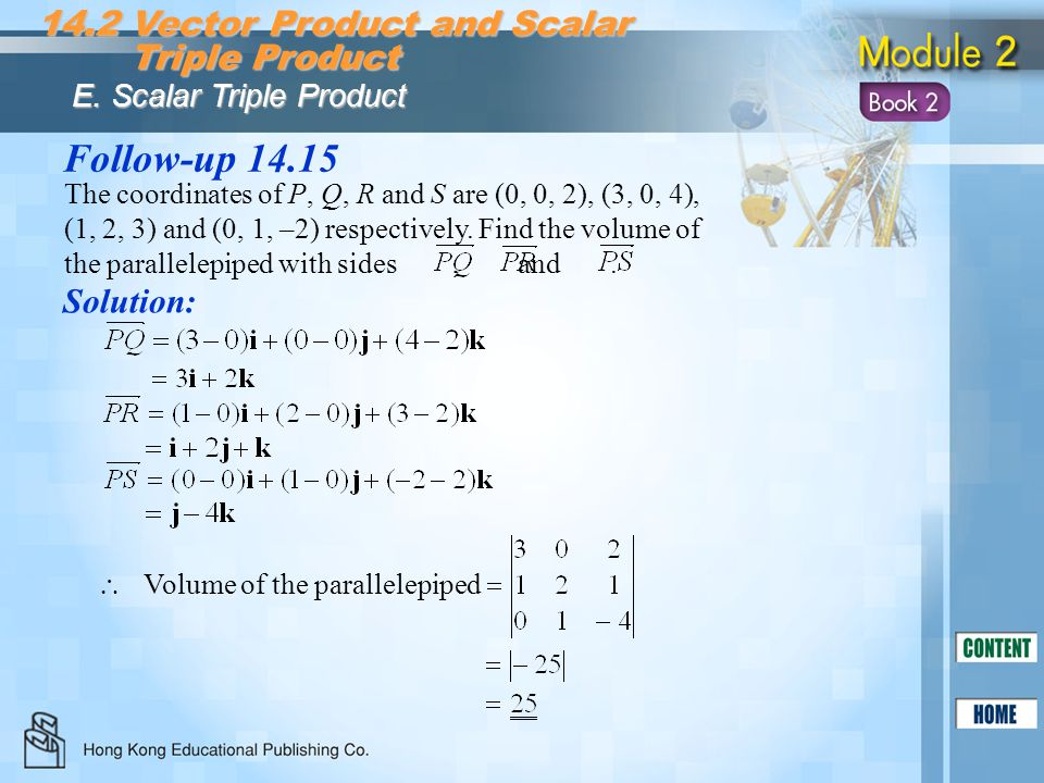 Follow-up 14.15 Solution: 14.2 Vector Product and Scalar Triple Product Triple Product E. Scalar Triple Product The coordinates of P, Q, R and S are (