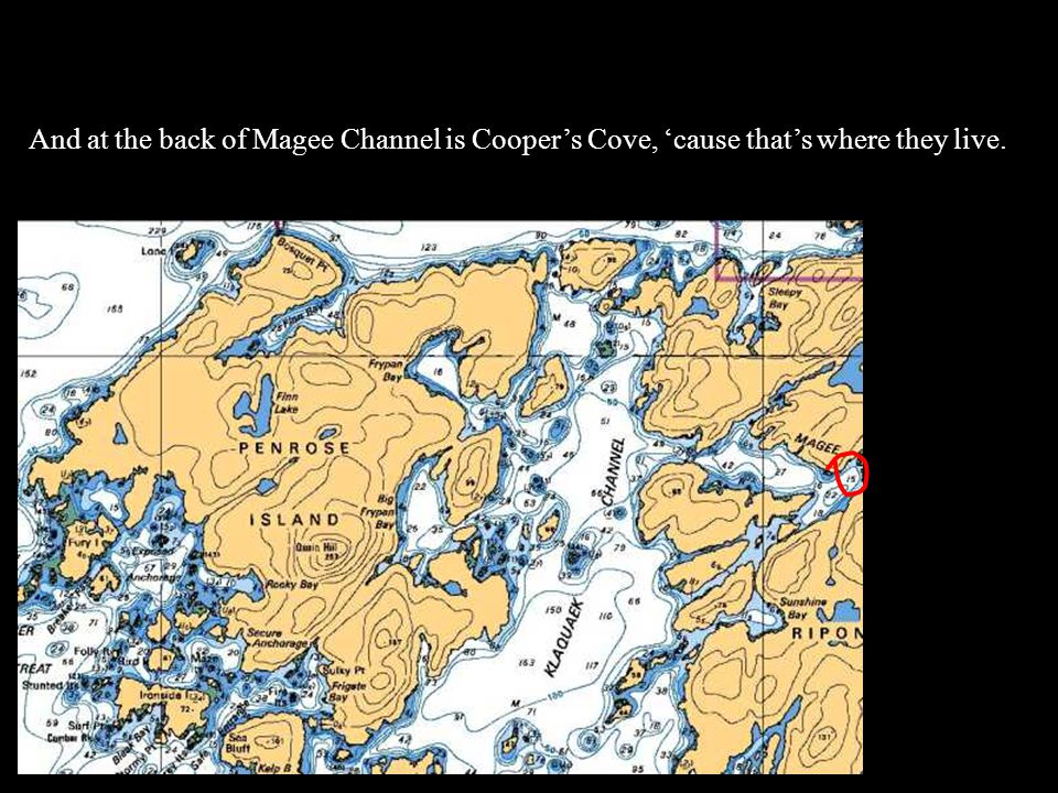 And at the back of Magee Channel is Coopers Cove, cause thats where they live.