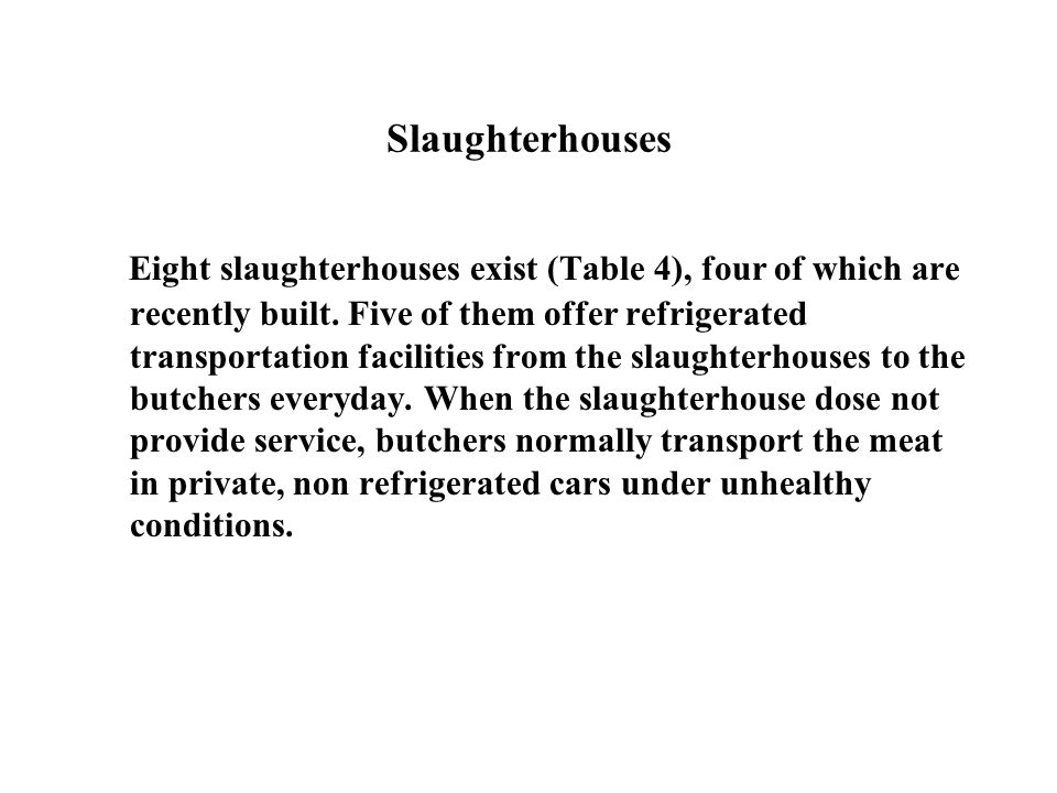 Slaughterhouses Eight slaughterhouses exist (Table 4), four of which are recently built.