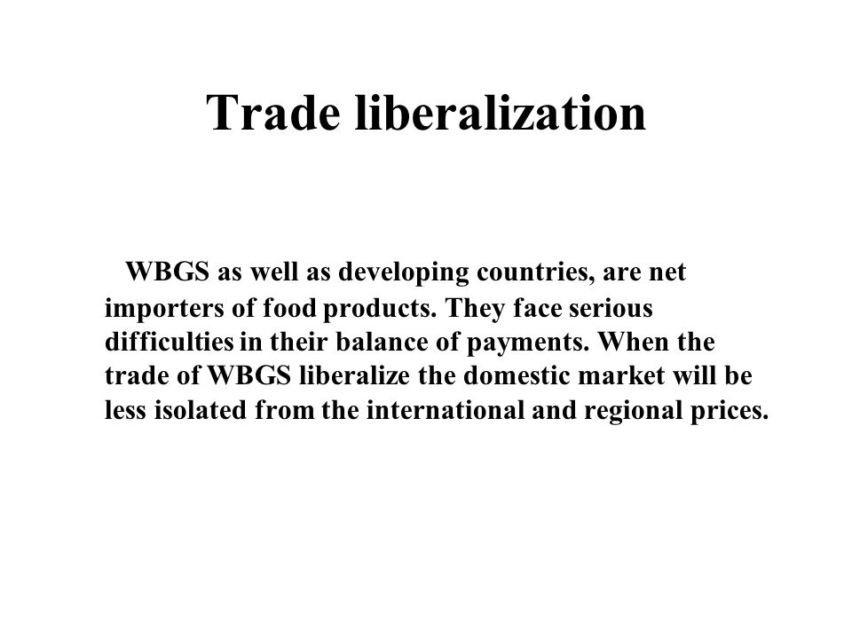 Trade liberalization WBGS as well as developing countries, are net importers of food products.