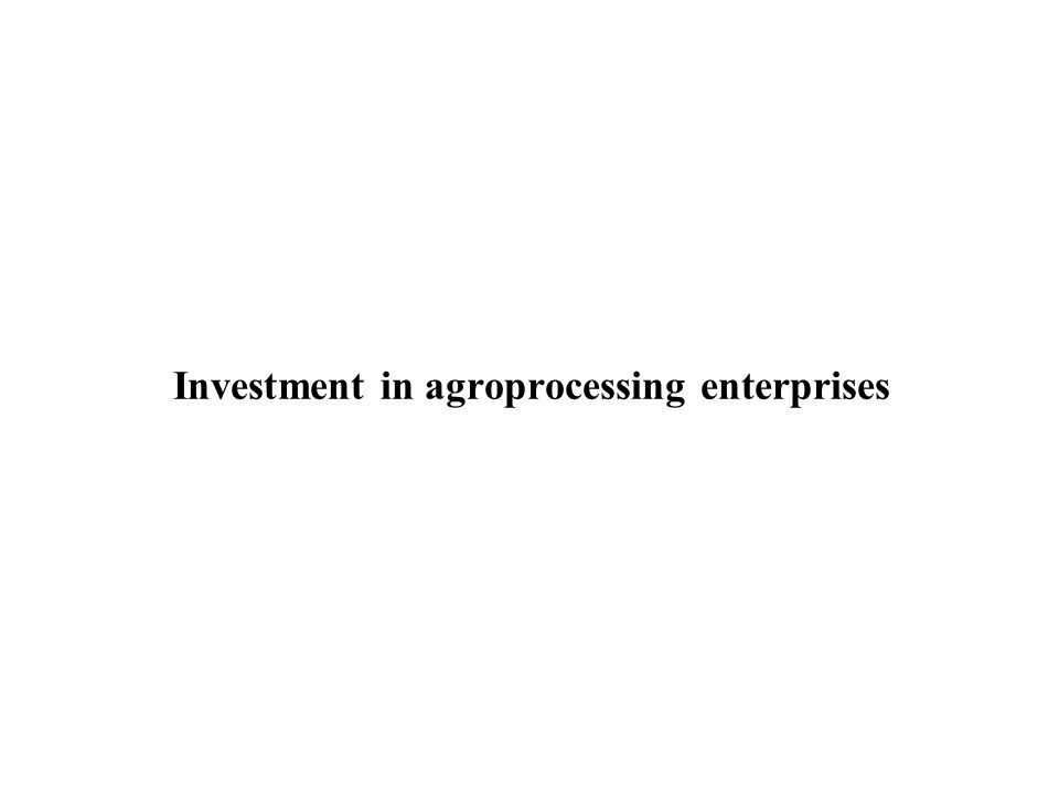 Investment in agroprocessing enterprises