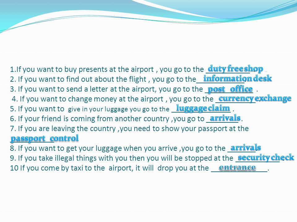 1.If you want to buy presents at the airport, you go to the ___________.