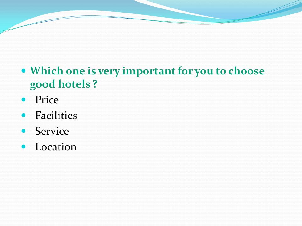 Which one is very important for you to choose good hotels Price Facilities Service Location