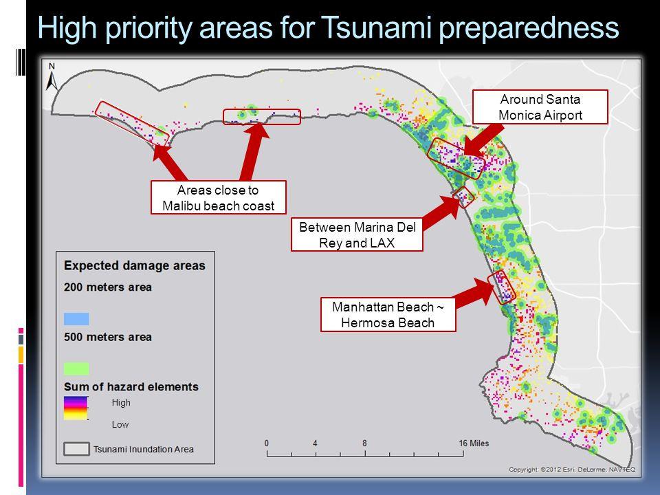 High priority areas for Tsunami preparedness Manhattan Beach ~ Hermosa Beach Between Marina Del Rey and LAX Areas close to Malibu beach coast Around Santa Monica Airport High Low