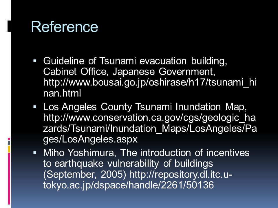 Reference Guideline of Tsunami evacuation building, Cabinet Office, Japanese Government, http://www.bousai.go.jp/oshirase/h17/tsunami_hi nan.html Los