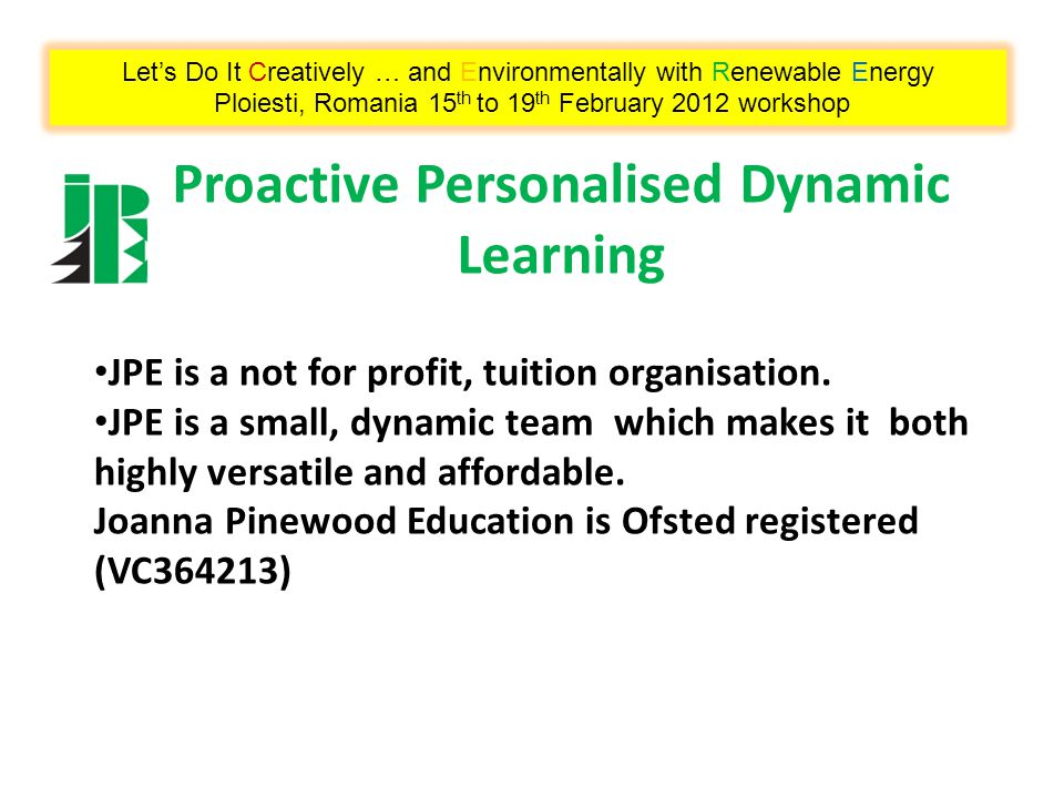 Proactive Personalised Dynamic Learning JPE is a not for profit, tuition organisation.