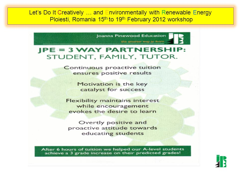 Lets Do It Creatively … and Environmentally with Renewable Energy Ploiesti, Romania 15 th to 19 th February 2012 workshop