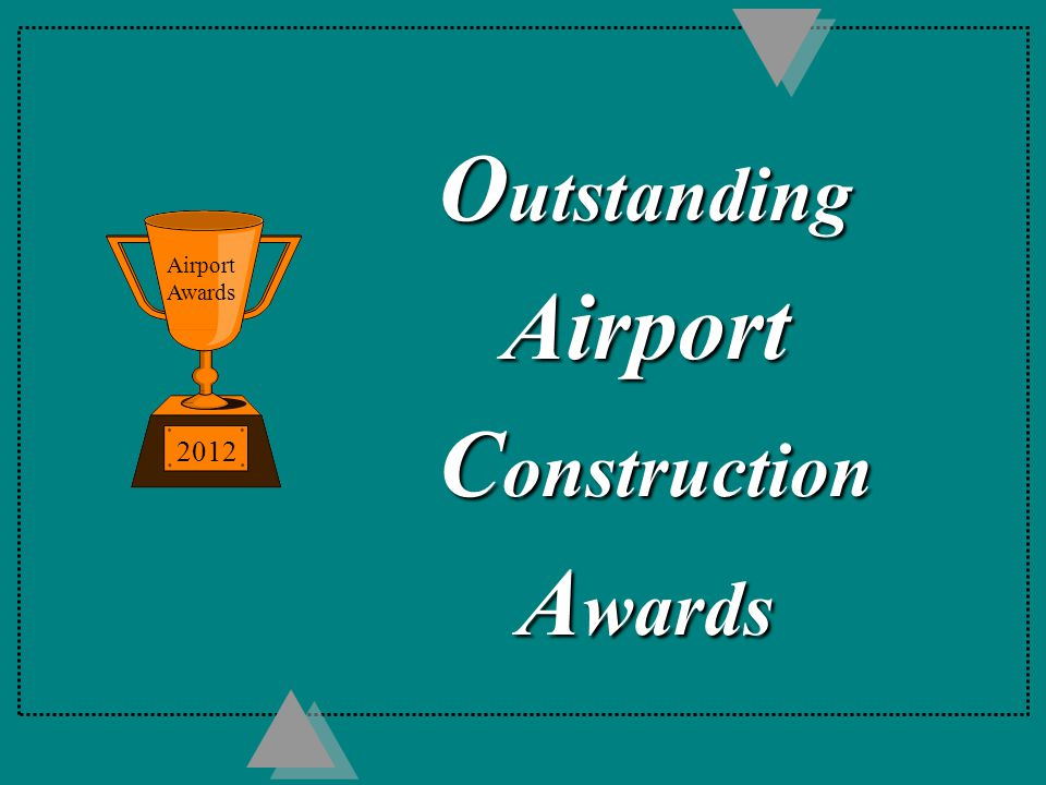 O utstanding Airport C onstruction C onstruction A wards 2012 Airport Awards