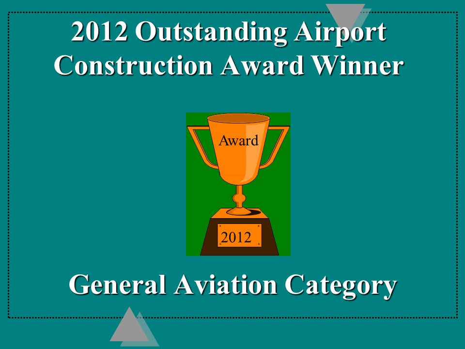 2012 Outstanding Airport Construction Award Winner General Aviation Category 2012 Award