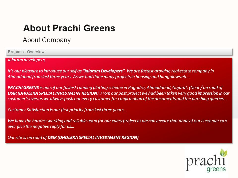 About Company About Prachi Greens Projects - Overview Jalaram developers, Its our pleasure to introduce our self as Jalaram Developers. We are fastest