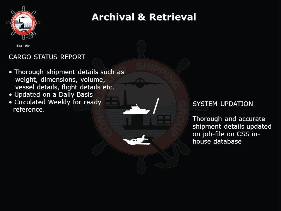 / CARGO STATUS REPORT Thorough shipment details such as weight, dimensions, volume, vessel details, flight details etc.