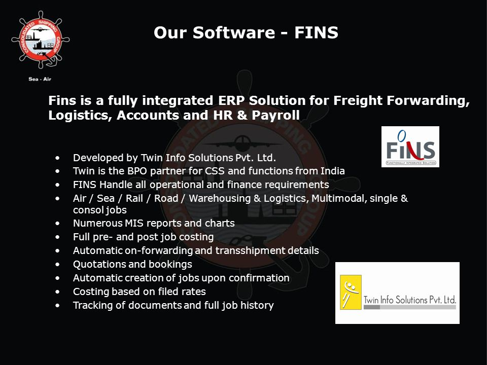 Our Software - FINS Fins is a fully integrated ERP Solution for Freight Forwarding, Logistics, Accounts and HR & Payroll Developed by Twin Info Solutions Pvt.