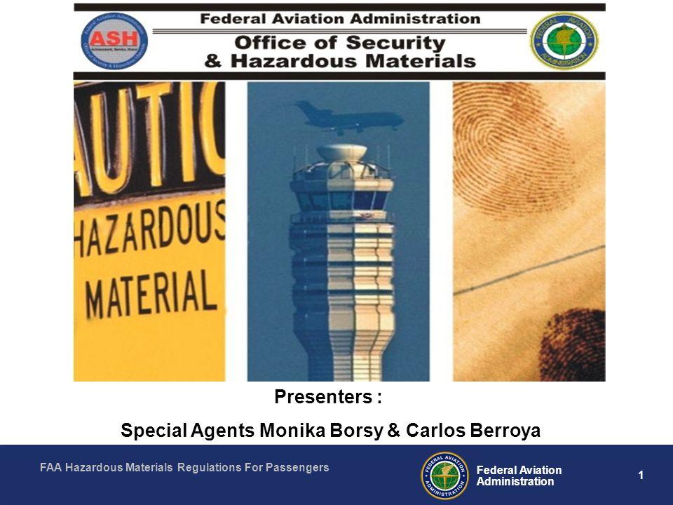 FAA Hazardous Materials Regulations For Passengers 1 Federal Aviation Administration Presenters : Special Agents Monika Borsy & Carlos Berroya