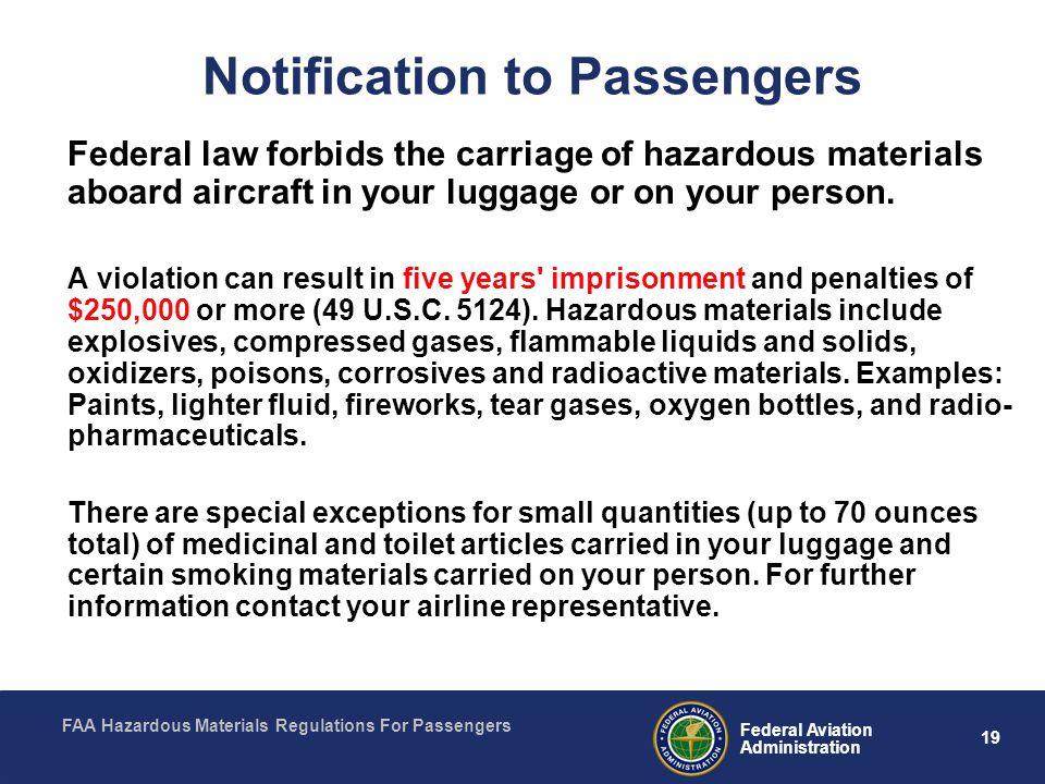 FAA Hazardous Materials Regulations For Passengers 19 Federal Aviation Administration Notification to Passengers Federal law forbids the carriage of h