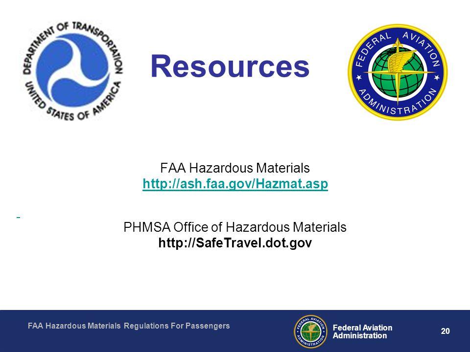 FAA Hazardous Materials Regulations For Passengers 20 Federal Aviation Administration Resources FAA Hazardous Materials http://ash.faa.gov/Hazmat.asp PHMSA Office of Hazardous Materials http://SafeTravel.dot.gov
