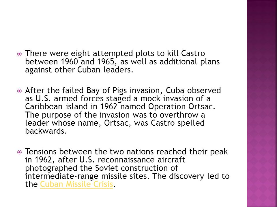 There were eight attempted plots to kill Castro between 1960 and 1965, as well as additional plans against other Cuban leaders. After the failed Bay o