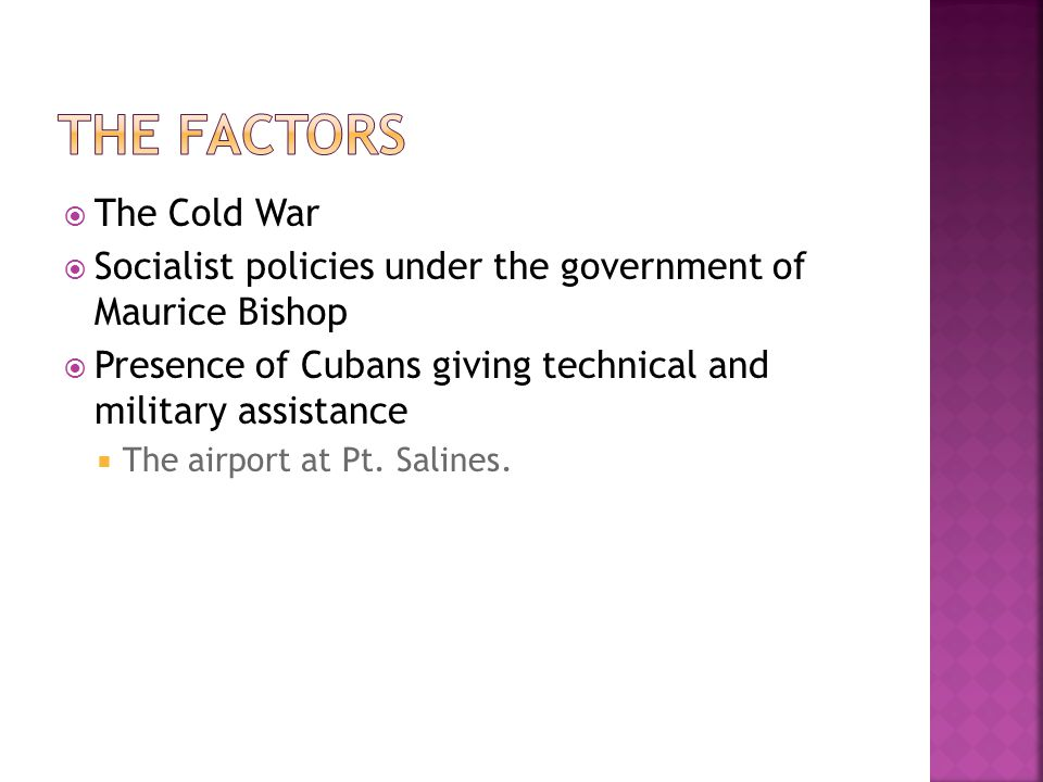 The Cold War Socialist policies under the government of Maurice Bishop Presence of Cubans giving technical and military assistance The airport at Pt.