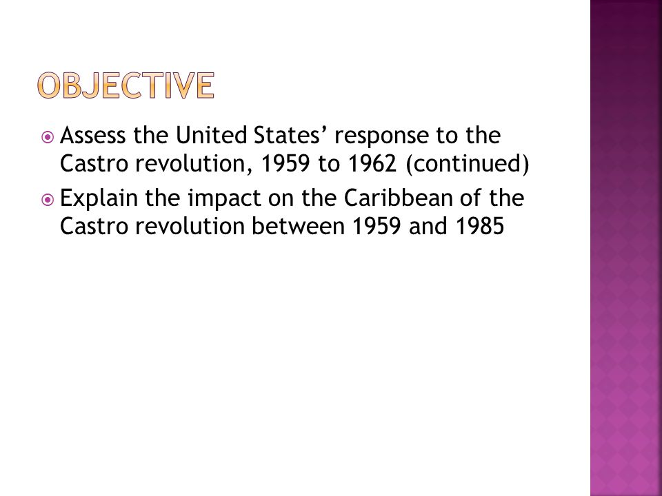 Assess the United States response to the Castro revolution, 1959 to 1962 (continued) Explain the impact on the Caribbean of the Castro revolution betw