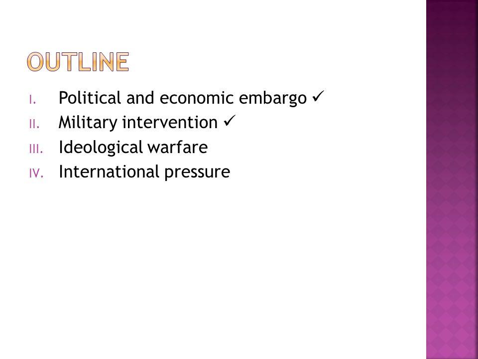 I. Political and economic embargo II. Military intervention III. Ideological warfare IV. International pressure