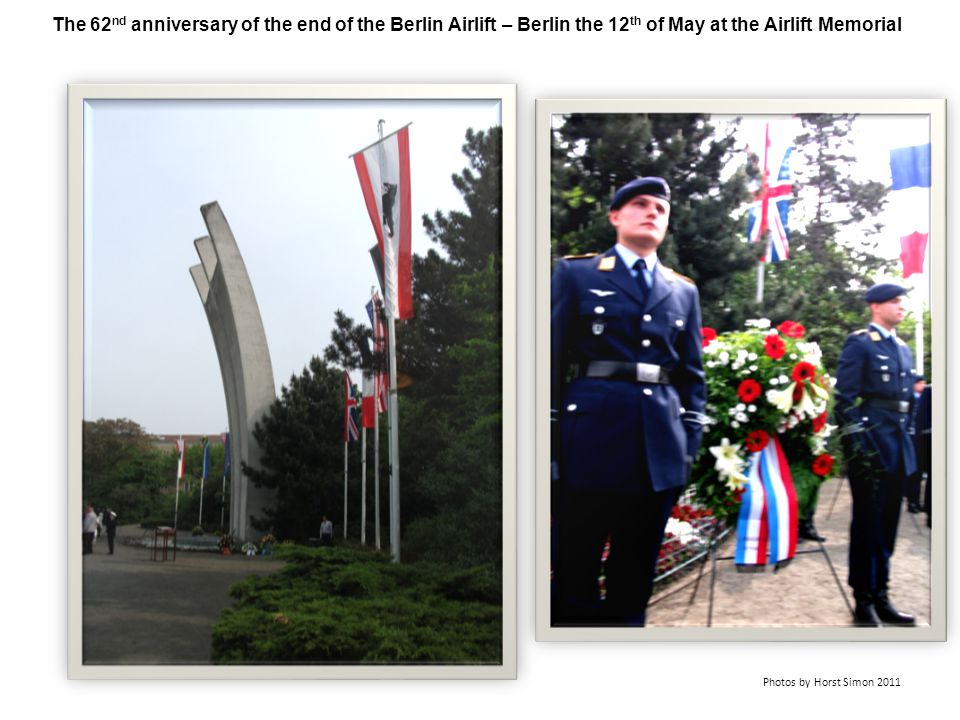 The 62 nd anniversary of the end of the Berlin Airlift – Berlin the 12 th of May at the Airlift Memorial Photos by Horst Simon 2011