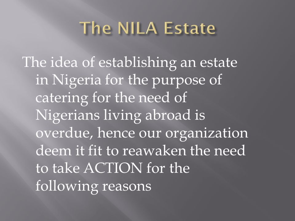 The idea of establishing an estate in Nigeria for the purpose of catering for the need of Nigerians living abroad is overdue, hence our organization d