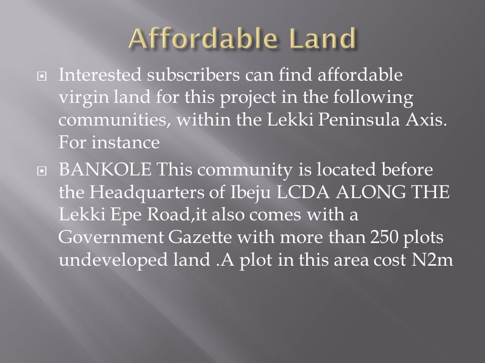 Interested subscribers can find affordable virgin land for this project in the following communities, within the Lekki Peninsula Axis. For instance BA