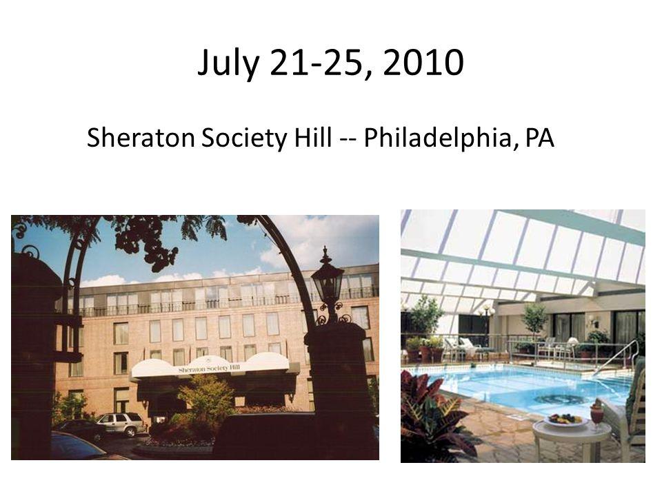 July 21-25, 2010 Sheraton Society Hill -- Philadelphia, PA