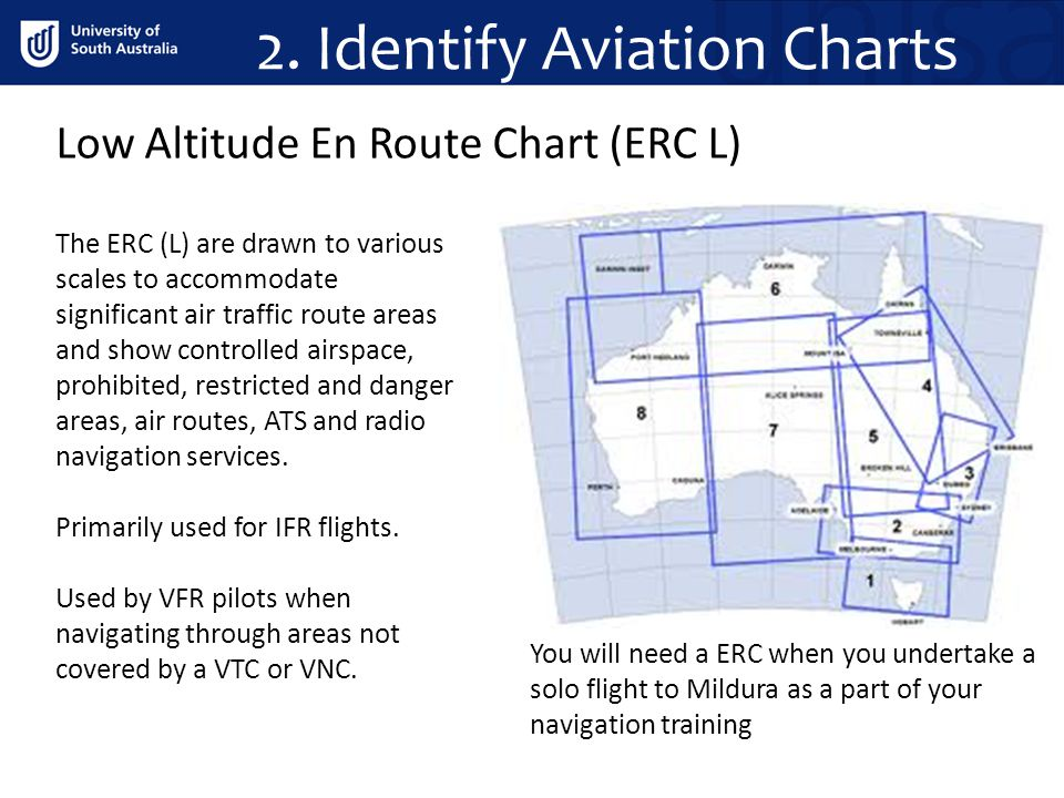 2. Identify Aviation Charts The ERC (L) are drawn to various scales to accommodate significant air traffic route areas and show controlled airspace, p